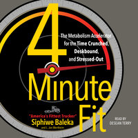 4-Minute Fit: The Weight Loss Solution for the Time-Crunched, Deskbound, and Stressed Out - Siphiwe Baleka, Jon Wertheim