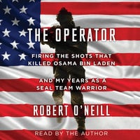 The Operator: Firing the Shots that Killed Osama bin Laden and My Years as a SEAL Team Warrior - Robert O'Neill