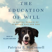 The Education of Will: A Mutual Memoir of a Woman and Her Dog - Patricia B. McConnell