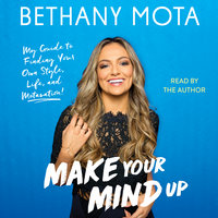 Make Your Mind Up: My Guide to Finding Your Own Style, Life, and Motavation! - Bethany Mota