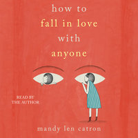 How to Fall in Love with Anyone: Essays - Mandy Len Catron