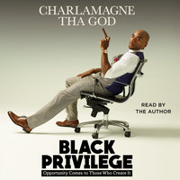 Black Privilege: Opportunity Comes to Those Who Create It - Charlamagne Tha God