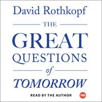 The Great Questions of Tomorrow: The Ideas that Will Remake the World - David Rothkopf
