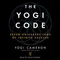 The Yogi Code: Seven Universal Laws of Infinite Success - Yogi Cameron