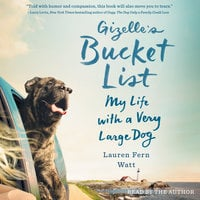 Gizelle's Bucket List: My Life with a Very Large Dog - Lauren Fern Watt
