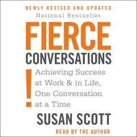Fierce Conversations: Achieving Success at Work & in Life, One Conversation at a Time - Susan Craig Scott