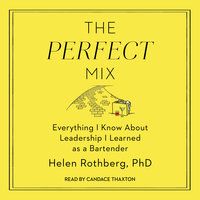 The Perfect Mix: Everything I Know About Leadership I Learned as a Bartender - Helen Rothberg, PhD