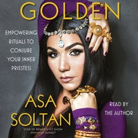 Golden: Empowering Rituals to Conjure Your Inner Priestess - Asa Soltan