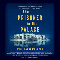 The Prisoner in His Palace: Saddam Hussein and the Twelve Americans Who Guarded Him - Will Bardenwerper