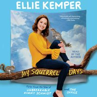 My Squirrel Days - Ellie Kemper