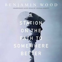 A Station on the Path to Somewhere Better - Benjamin Wood