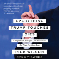 Everything Trump Touches Dies - Rick Wilson