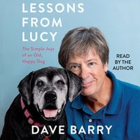 Lessons From Lucy: The Simple Joys of an Old, Happy Dog - Dave Barry