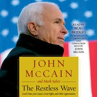 The Restless Wave: Good Times, Just Causes, Great Fights, and Other Appreciations - John McCain,Mark Salter