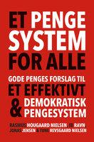 Et pengesystem for alle - Jonas Jensen,Rasmus Hougaard Nielsen,Tune Revsgaard Nielsen,Ib Ravn