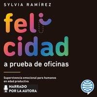 Felicidad a prueba de oficinas - Sylvia Ramírez