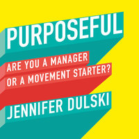 Purposeful: Are You a Manager ... or a Movement Starter? - Jennifer Dulski