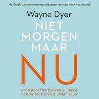 Niet morgen, maar nu - Wayne Dyer