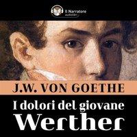 I dolori del giovane Werther - Goethe Johann Wolfgang von