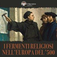 I fermenti religiosi nell'Europa del '500: Riforma e Controriforma - AA.VV. (A cura di Marco Manzoni e Francesca Occhipinti)