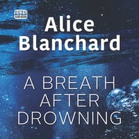 A Breath After Drowning - Alice Blanchard