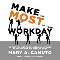 Make the Most of Your Workday - Mary A. Camuto