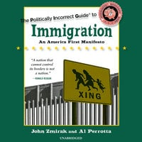 The Politically Incorrect Guide to Immigration - John Zmirak, Al Perrotta