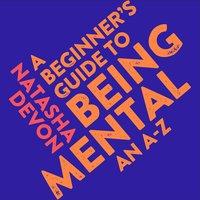 A Beginner's Guide to Being Mental - Natasha Devon