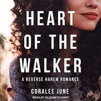 Heart of the Walker - Coralee June