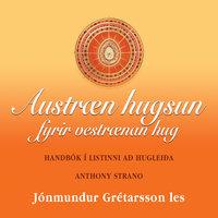 Austræn hugsun fyrir vestrænan huga – handbók í listinni að hugleiða - Anthony Strano