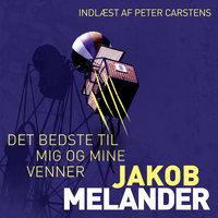 Det bedste til mig og mine venner - Jakob Melander