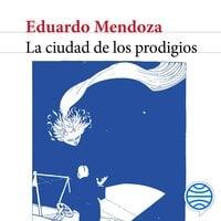 La ciudad de los prodigios - Eduardo Mendoza