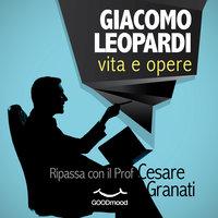 Giacomo Leopardi: vita e opere - Cesare Granati