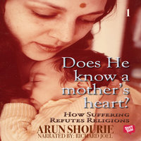 Does He Know A Mother's Heart - 1 - Arun Shourie