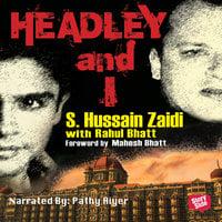 Headley and I - S. Hussain Zaidi, Mahesh Bhatt, Rahul Bhatt