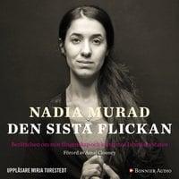 Den sista flickan : Berättelsen om min fångenskap och kamp mot Islamiska staten - Nadia Murad