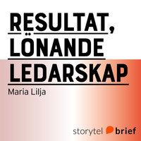 Resultat, lönande ledarskap - Maria Lilja