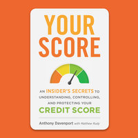 Your Score: An Insider's Secrets to Understanding, Controlling, and Protecting Your Credit Score - Anthony Davenport