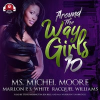 Around the Way Girls 10 - Racquel Williams, Michel Moore, Marlon P. S. White