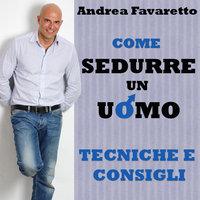 Come sedurre un uomo - Andrea Favaretto