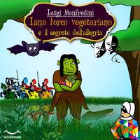 Iano l'orco vegetariano e il segreto dell'allegria - Luigi Monfredini