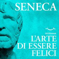 L'arte di essere felici - Seneca