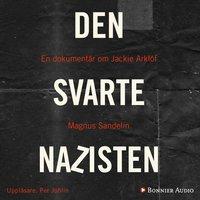 Den svarte nazisten : En dokumentär om Jackie Arklöf - Magnus Sandelin
