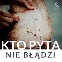 Kto pyta, nie błądzi - 10 najważniejszych pytań twojego życia - Krzysztof Zaręba