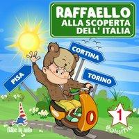 Raffaello alla scoperta dell'Italia Vol.1 - Paola Ergi