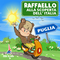 Raffaello alla scoperta dell'Italia. Puglia - Paola Ergi
