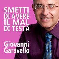 Smetti di avere il mal di testa - Giovanni Garavello