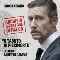 U Tabuto di Piscimortu. L'archivio dell'Ispettore Di Falco - Fabio Fabiano
