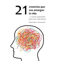 21 creencias que nos amargan la vida - Nieves Machín, Daniel Gabarró
