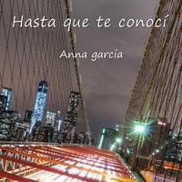 Hasta que te conocí - Anna García